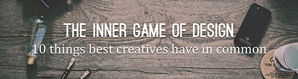 The Game of Design: 10 Things Creatives Have in Common