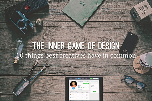 The inner game of design: 10 things best creatives have in common