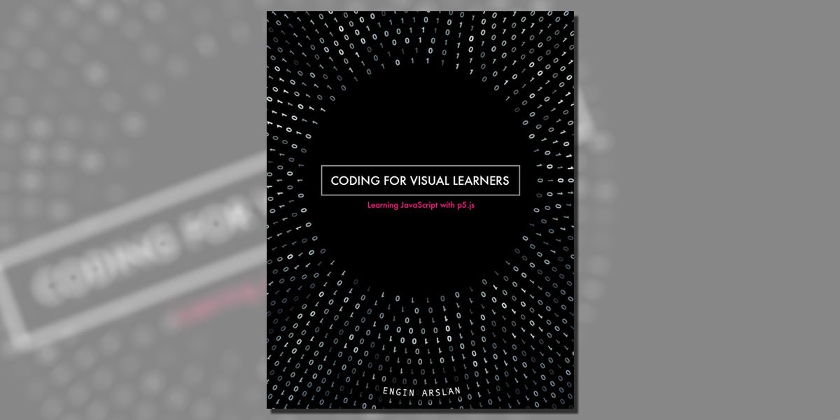 Coding for Visual Learners: Learning JavaScript with p5.js Kindle Edition by Engin Arslan Book Cover