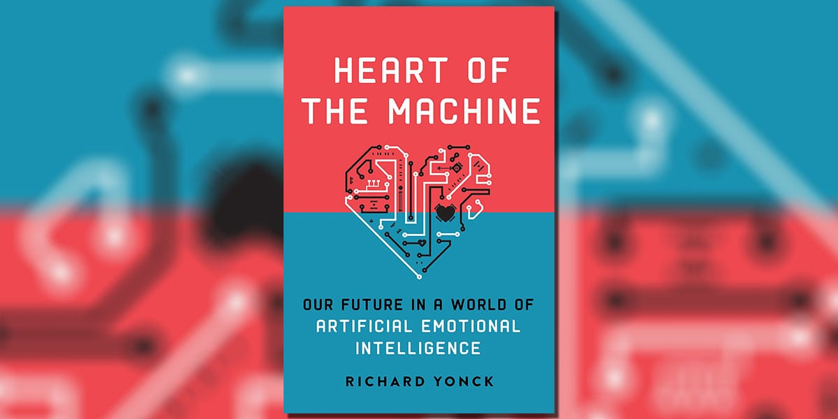 Heart of the Machine: Our Future in a World of Artificial Emotional Intelligence by Richard Yonck book Cover