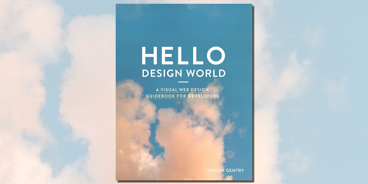 Hello Design World: A visual web design guidebook for developers by Mason gentru Book Cover