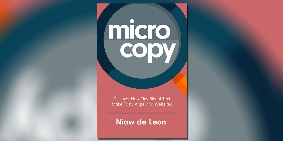 Microcopy: Discover How Tiny Bits of Text Make Tasty Apps and Websites by Niaw de leon Book Cover
