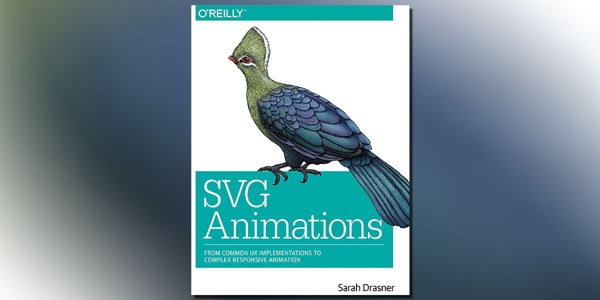 SVG Animations: From Common UX Implementations to Complex Responsive Animation 1st Edition by Sarah Drasner Book Cover