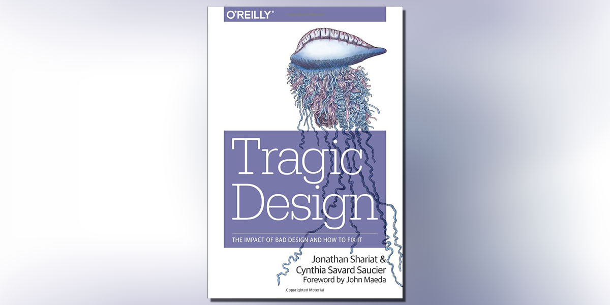 Tragic Design The Impact of Bad Design and how to Fix It by Jonathan Shariat