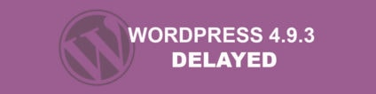 WordPress 4.9.3 is Delayed; WooCommerce 3.3 Ready to Roll
