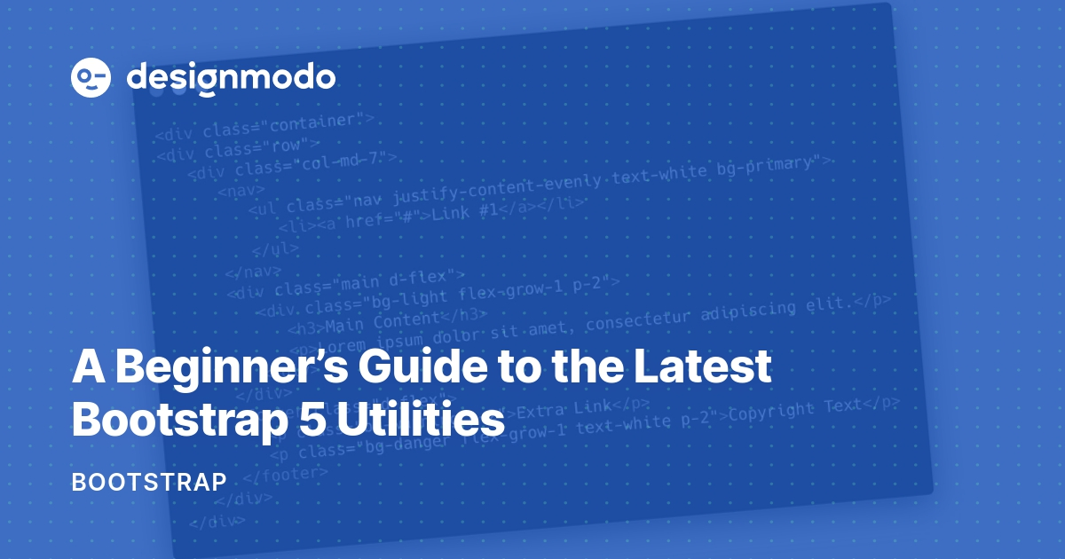 A Beginner's Guide to the Latest Bootstrap 5 Utilities - Designmodo